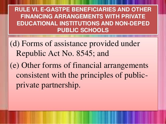 (d) Forms of assistance provided under Republic Act No. 8545; and (e) Other forms of financial arrangements consistent wit...