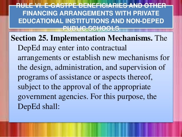 Section 25. Implementation Mechanisms. The DepEd may enter into contractual arrangements or establish new mechanisms for t...