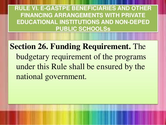 Section 26. Funding Requirement. The budgetary requirement of the programs under this Rule shall be ensured by the nationa...
