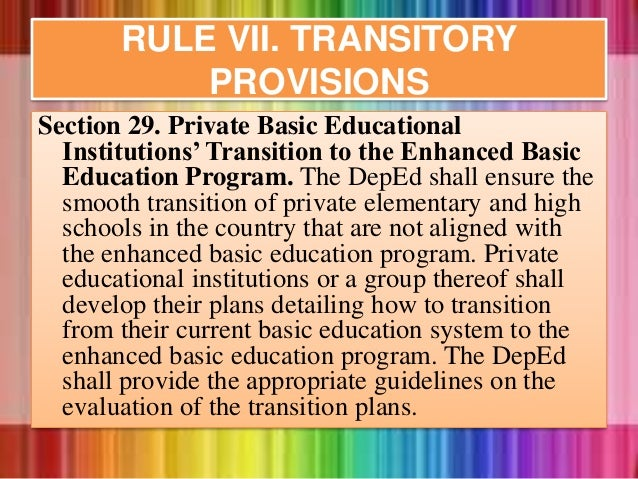 RULE VII. TRANSITORY PROVISIONS Section 29. Private Basic Educational Institutions' Transition to the Enhanced Basic Educa...