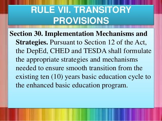 Section 30. Implementation Mechanisms and Strategies. Pursuant to Section 12 of the Act, the DepEd, CHED and TESDA shall f...