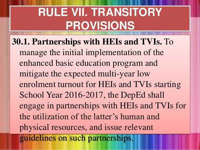 30.1. Partnerships with HEIs and TVIs. To manage the initial implementation of the enhanced basic education program and mi...