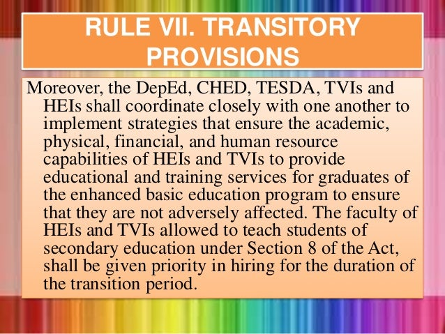 Moreover, the DepEd, CHED, TESDA, TVIs and HEIs shall coordinate closely with one another to implement strategies that ens...