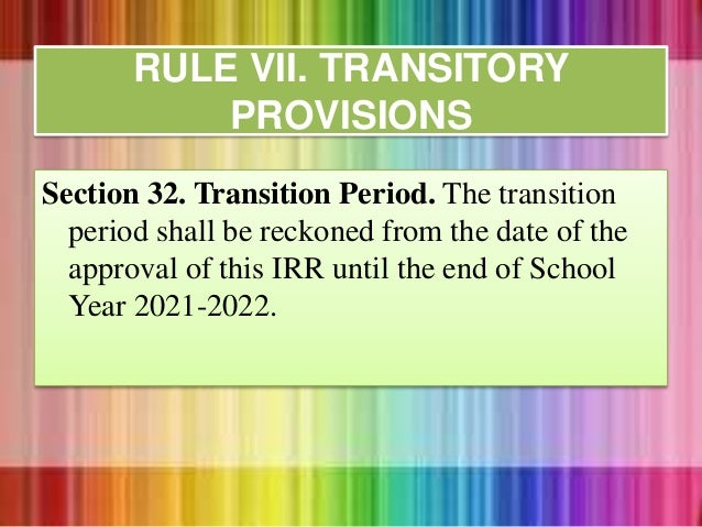 Section 32. Transition Period. The transition period shall be reckoned from the date of the approval of this IRR until the...