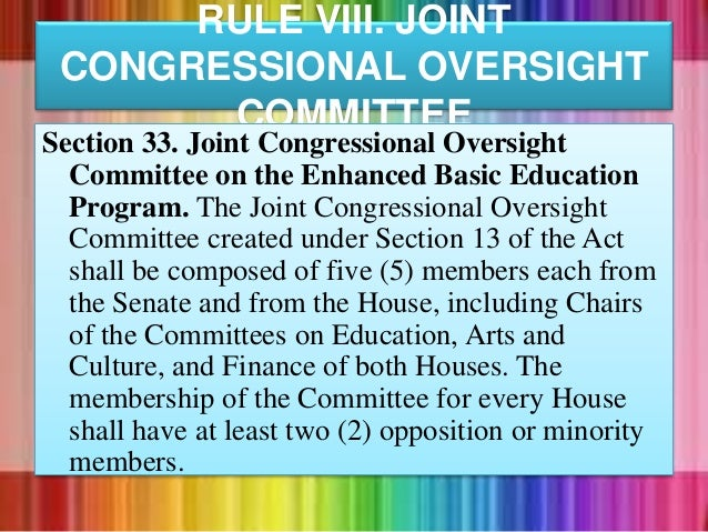RULE VIII. JOINT CONGRESSIONAL OVERSIGHT COMMITTEE Section 33. Joint Congressional Oversight Committee on the Enhanced Bas...