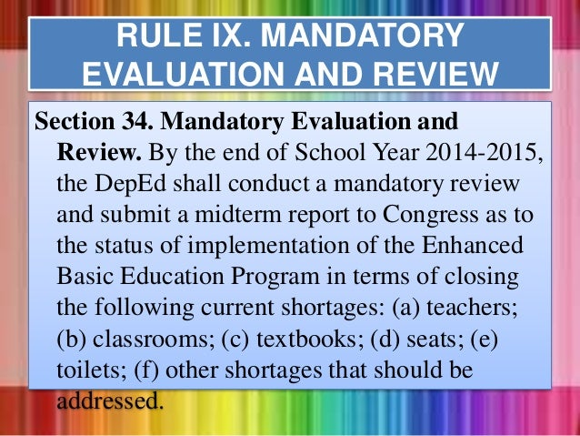 RULE IX. MANDATORY EVALUATION AND REVIEW Section 34. Mandatory Evaluation and Review. By the end of School Year 2014-2015,...