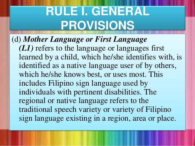 (d) Mother Language or First Language (L1) refers to the language or languages first learned by a child, which he/she iden...
