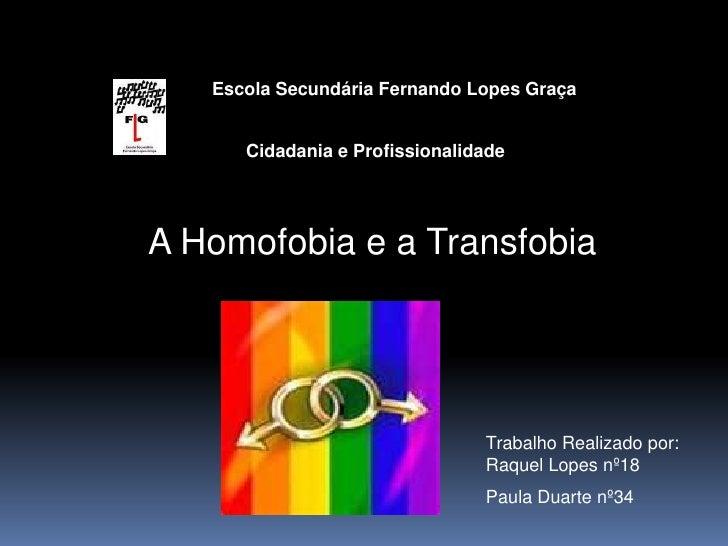 Escola Secundária Fernando Lopes Graça<br />Cidadania e Profissionalidade<br />A Homofobia e a Transfobia<br />Trabalho Re...