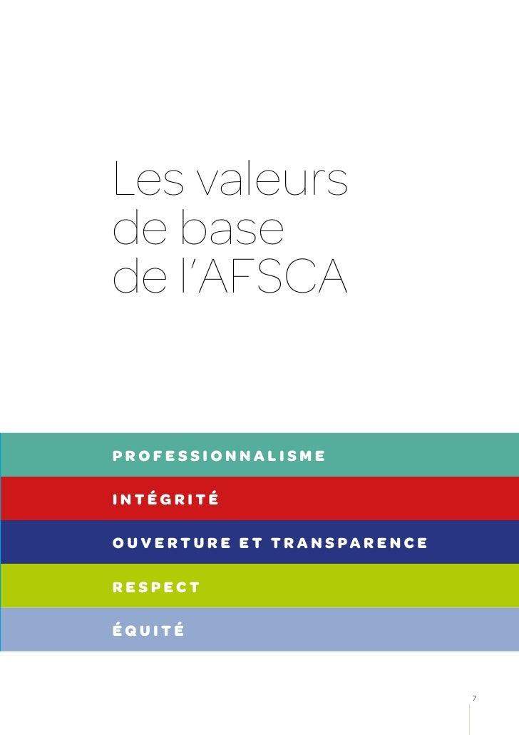 Les valeursde basede l'AFSCAPROFESSIONNALISMEINTÉGRITÉOUVERTURE ET TRANSPARENCERESPECTÉQUITÉ                            7