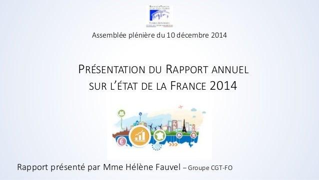 Assemblée plénière du 10 décembre 2014  PRÉSENTATION DU RAPPORT ANNUEL  SUR L'ÉTAT DE LA FRANCE 2014  Rapport présenté par...