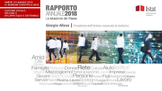 VARESE 25 MAGGIO 2018 LV RIUNIONE SCIENTIFICA SIEDS COESIONE SOCIALE, WELFARE E SVILUPPO EQUO E SOSTENIBILE Giorgio Alleva...