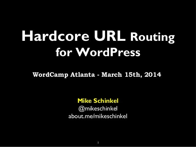 1 Hardcore URL Routing for WordPress Mike Schinkel @mikeschinkel about.me/mikeschinkel WordCamp Atlanta - March 15th, 2014