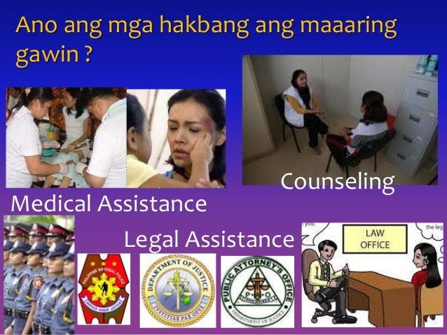 Ano ang mga hakbang ang maaaring gawin ? Counseling Legal Assistance Medical Assistance