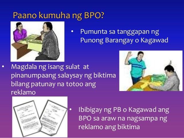 Paano kumuha ng BPO? • Pumunta sa tanggapan ng Punong Barangay o Kagawad • Magdala ng isang sulat at pinanumpaang salaysay...