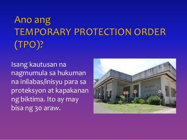 Ano ang TEMPORARY PROTECTION ORDER (TPO)? Isang kautusan na nagmumula sa hukuman na inilabas/inisyu para sa proteksyon at ...