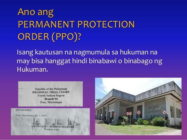 Ano ang PERMANENT PROTECTION ORDER (PPO)? Isang kautusan na nagmumula sa hukuman na may bisa hanggat hindi binabawi o bina...