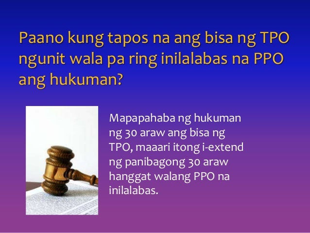 Paano kung tapos na ang bisa ng TPO ngunit wala pa ring inilalabas na PPO ang hukuman? Mapapahaba ng hukuman ng 30 araw an...