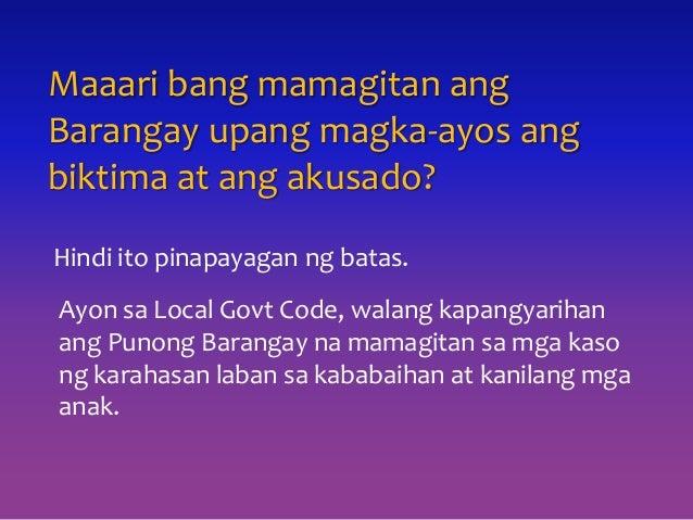 Maaari bang mamagitan ang Barangay upang magka-ayos ang biktima at ang akusado? Ayon sa Local Govt Code, walang kapangyari...