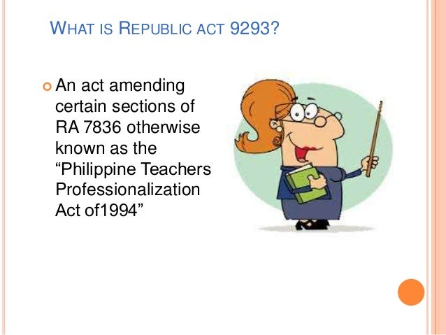republic act no 7836 Philippine teachers professionalization act of 1994 section 15, (e) (3) of republic act no 7836 is hereby amended as follows: sec 15.