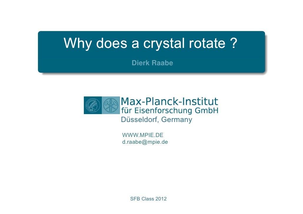 Why does a crystal rotate ?            Dierk Raabe        Düsseldorf, Germany         WWW.MPIE.DE         d.raabe@mpie.de ...