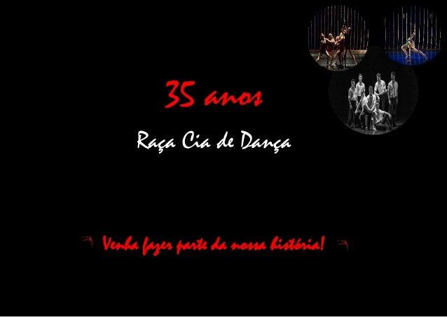 35 anos Raça Cia de Dança Venha fazer parte da nossa história!