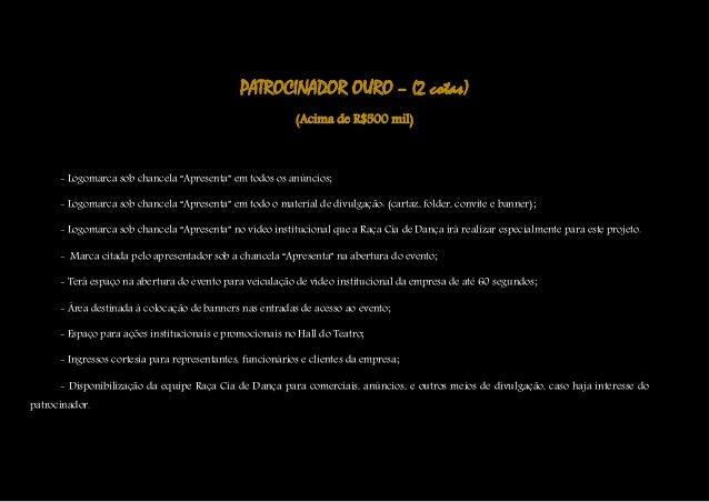 "PATROCINADOR OURO – (2 cotas) (Acima de R$500 mil) - Logomarca sob chancela ""Apresenta"" em todos os anúncios; - Logomarca ..."