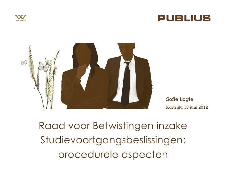 Sofie Logie                        Kortrijk, 13 juni 2012Raad voor Betwistingen inzakeStudievoortgangsbeslissingen:   proc...
