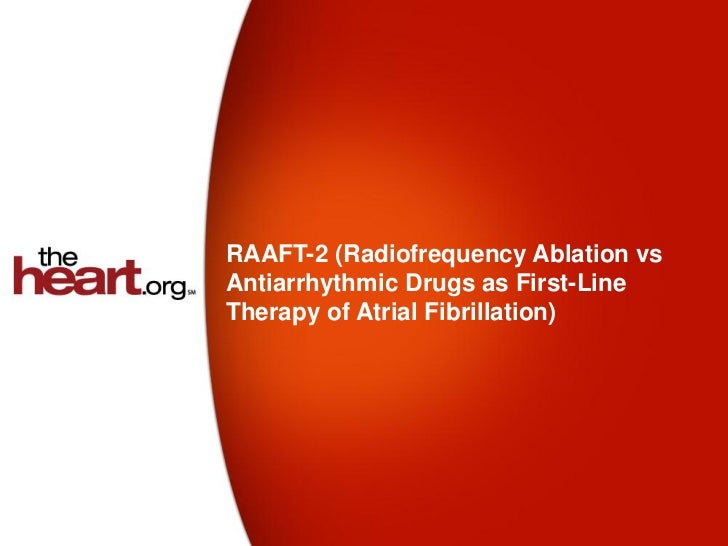 RAAFT-2 (Radiofrequency Ablation vsAntiarrhythmic Drugs as First-LineTherapy of Atrial Fibrillation)