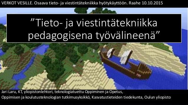 """""""Tieto- ja viestintätekniikka pedagogisena työvälineenä"""" Jari Laru, KT, yliopistonlehtori, teknologiatuettu Oppiminen ja O..."""