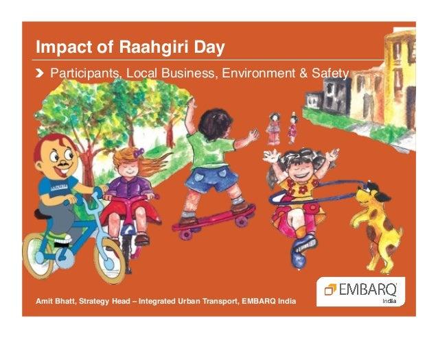 Impact of Raahgiri Day! Amit Bhatt, Strategy Head – Integrated Urban Transport, EMBARQ India! !  Participants, Local Busi...