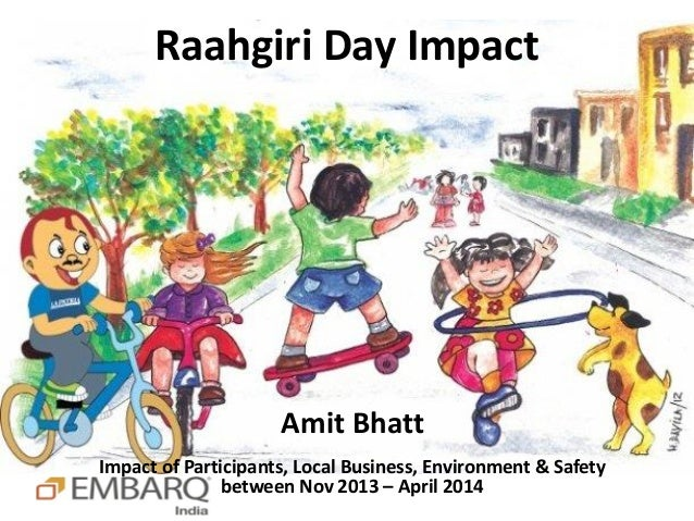 Raahgiri Day Impact Amit Bhatt Impact of Participants, Local Business, Environment & Safety between Nov 2013 – April 2014