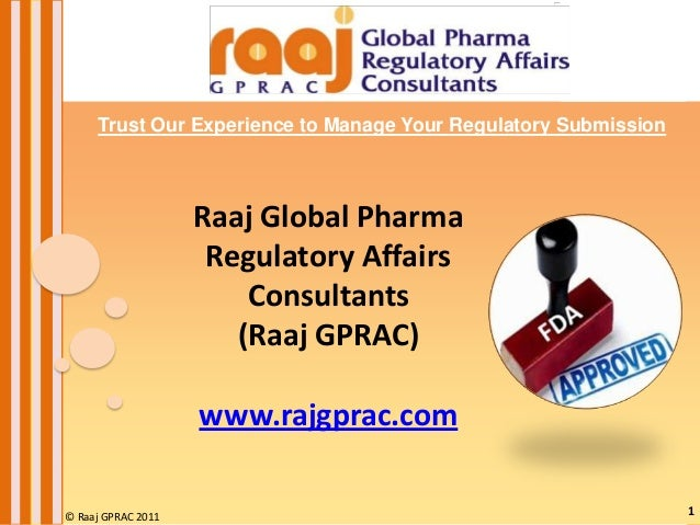 Trust Our Experience to Manage Your Regulatory Submission  Raaj Global Pharma Regulatory Affairs Consultants (Raaj GPRAC) ...