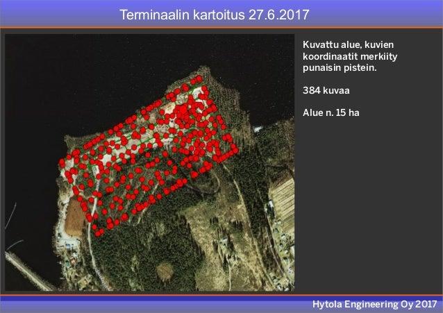 Terminaalin kartoitus 27.6.2017 Hytola Engineering Oy 2017 Kuvattu alue, kuvien koordinaatit merkiity punaisin pistein. 38...