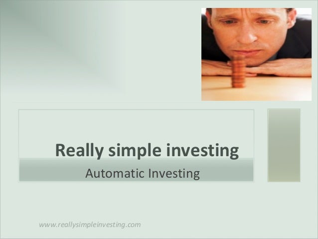 www.reallysimpleinvesting.com Really simple investing Automatic Investing