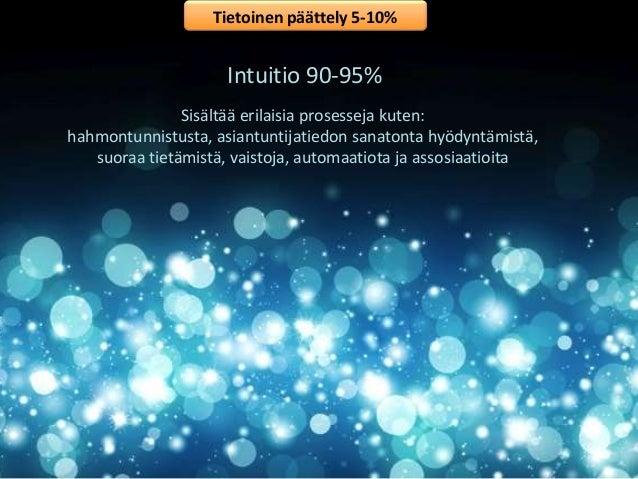Tietoinen päättely 5-10%  Intuitio 90-95%  Sisältää erilaisia prosesseja kuten:  hahmontunnistusta, asiantuntijatiedon san...