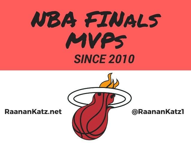 SINCE 2010 NBA FINals MVPs @RaananKatz1RaananKatz.net
