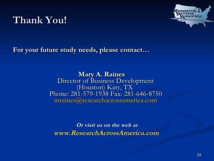 Thank You! <ul><li>For your future study needs, please contact… </li></ul><ul><li>Mary A. Raines Director of Business Deve...