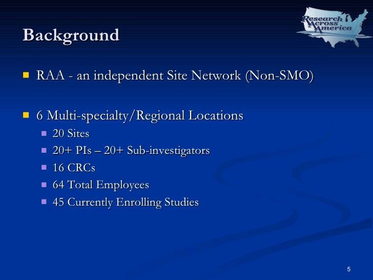 Background <ul><li>RAA - an independent Site Network (Non-SMO) </li></ul><ul><li>6 Multi-specialty/Regional Locations </li...