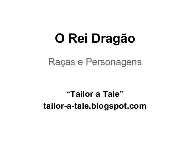 """O Rei Dragão Raças e Personagens """"Tailor a Tale"""" tailor-a-tale.blogspot.com"""