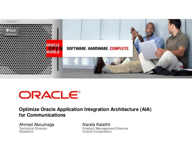 <Insert Picture Here> Ahmed Aboulnaga Technical Director Raastech Optimize Oracle Application Integration Architecture (AI...