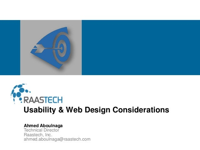Ahmed Aboulnaga Technical Director Raastech, Inc. ahmed.aboulnaga@raastech.com Usability & Web Design Considerations