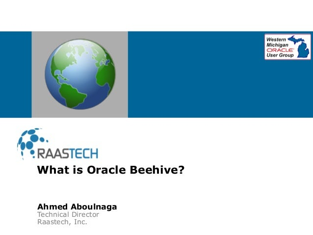 Ahmed Aboulnaga Technical Director Raastech, Inc. What is Oracle Beehive?