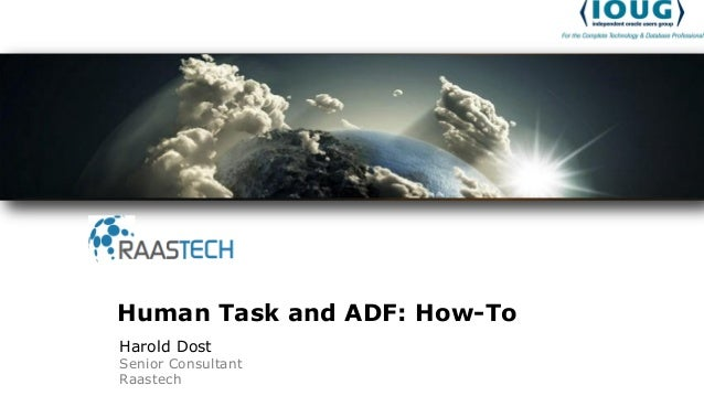 Harold Dost Senior Consultant Raastech Human Task and ADF: How-To
