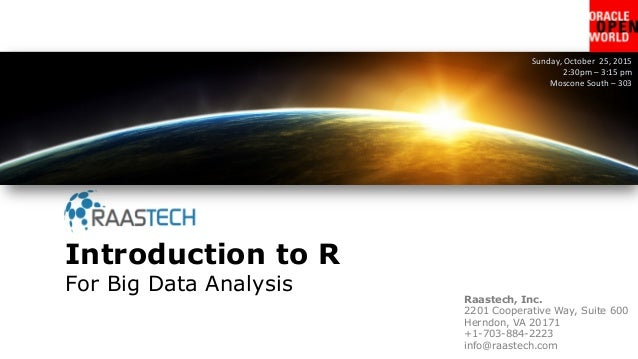 Introduction to R For Big Data Analysis Sunday,  October    25,  2015   2:30pm  –  3:15  pm   Moscone  ...