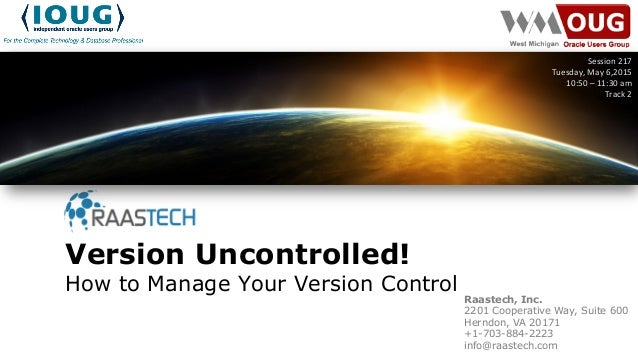 Version Uncontrolled! How to Manage Your Version Control Session  217   Tuesday,  May  6,2015   10:50  –  11...
