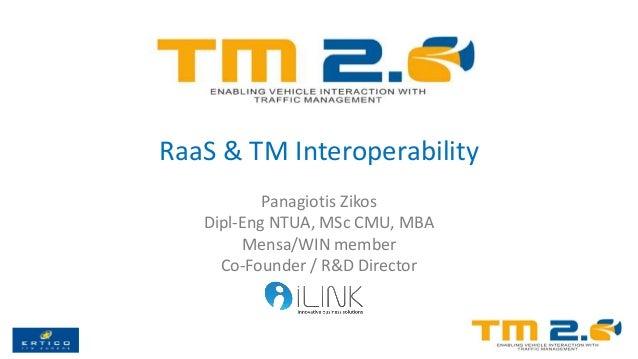 RaaS & TM Interoperability Panagiotis Zikos Dipl-Eng NTUA, MSc CMU, MBA Mensa/WIN member Co-Founder / R&D Director