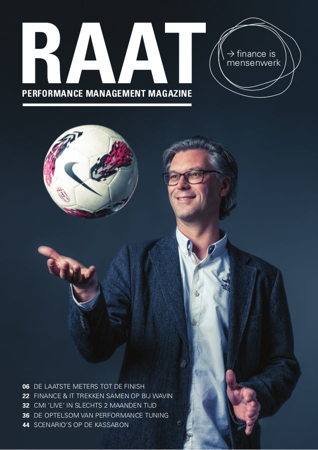 RAAT > finance is  mensenwerk  PERFORMANCE MANAGEMENT MAGAZINE  06 DE LAATSTE METERS TOT DE FINISH  22 FINANCE & IT TREKKE...