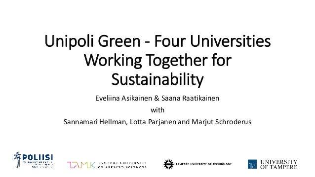 Unipoli Green - Four Universities Working Together for Sustainability Eveliina Asikainen & Saana Raatikainen with Sannamar...