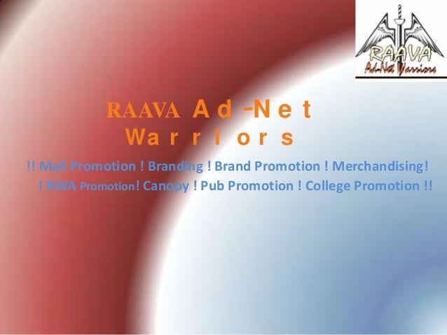 RAAVA A d -N e t Wa r r i o r s !! Mall Promotion ! Branding ! Brand Promotion ! Merchandising! ! RWA Promotion! Canopy ! ...