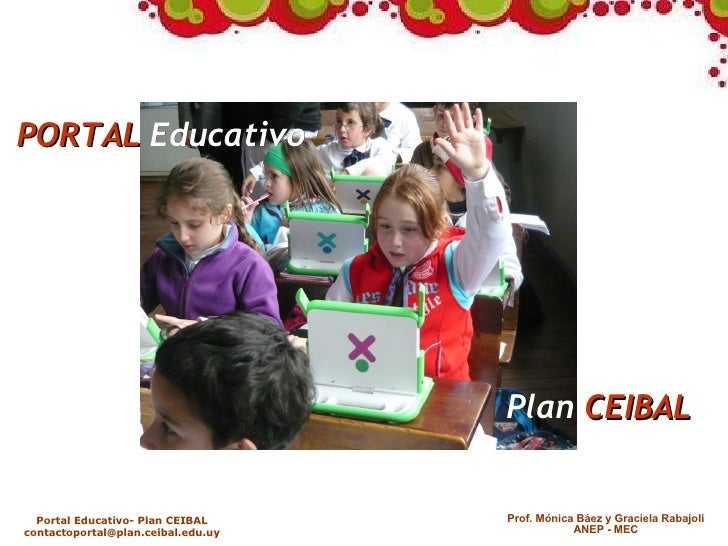 PORTAL Educativo                                         Plan CEIBAL     Portal Educativo- Plan CEIBAL     Prof. Mónica Bá...